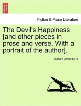 The Devil's Happiness [And Other Pieces In Prose And Verse. With A Portrait Of The Author].