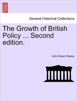 The Growth Of British Policy ... Second Edition.