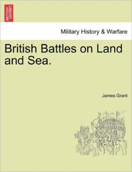 British Battles On Land And Sea.