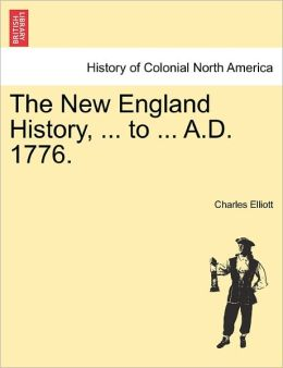 The New England History, ... To ... A.D. 1776.