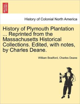 History Of Plymouth Plantation ... Reprinted From The Massachusetts Historical Collections. Edited, With Notes, By Charles Deane.