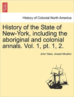 History Of The State Of New-York, Including The Aboriginal And Colonial Annals. Vol. 1, Pt. 1, 2.