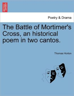 The Battle Of Mortimer's Cross, An Historical Poem In Two Cantos.