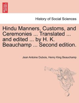 Hindu Manners, Customs, And Ceremonies ... Translated ... And Edited ... By H. K. Beauchamp ... Second Edition.