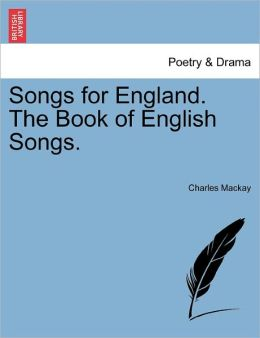 Songs For England. The Book Of English Songs.