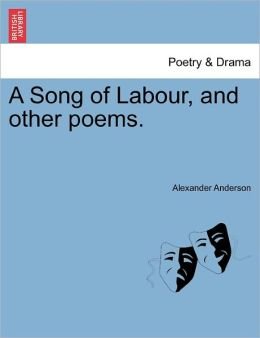 A Song Of Labour, And Other Poems.