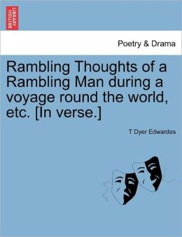 Rambling Thoughts Of A Rambling Man During A Voyage Round The World, Etc. [In Verse.]