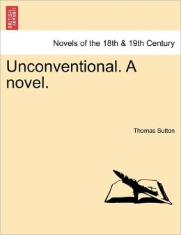 Unconventional. A Novel.