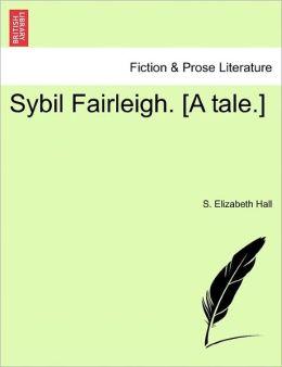 Sybil Fairleigh. [A Tale.]