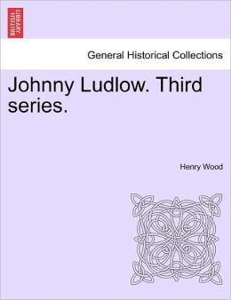 Johnny Ludlow. Third Series.