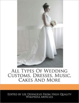 All Types Of Wedding Customs, Dresses, Music, Cakes And More