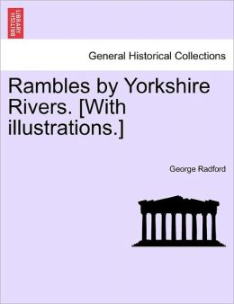 Rambles By Yorkshire Rivers. [With Illustrations.]