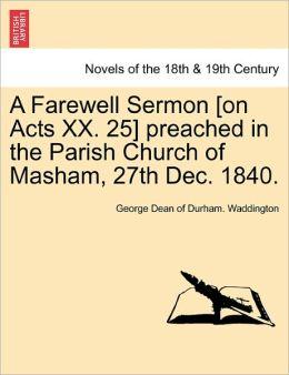A Farewell Sermon [On Acts Xx. 25] Preached In The Parish Church Of Masham, 27th Dec. 1840.