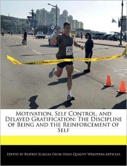 Motivation, Self Control, And Delayed Gratification