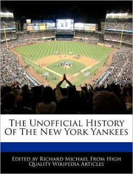 The Unofficial History Of The New York Yankees