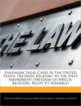Landmark Legal Cases in the United States: Decision Relating to the First Amendment (Freedom of Speech, Religion, Right to Assemble)