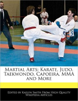 Martial Arts; Karate, Judo, Taekwondo, Capoeira, MMA and More