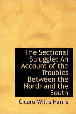 The Sectional Struggle: An Account of the Troubles Between the North and the South
