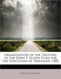 Organization Of The Trustees Of The John F. Slater Fund For The Education Of Freedmen, 1882
