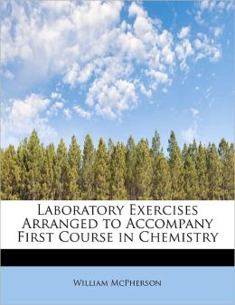Laboratory Exercises Arranged to Accompany First Course in Chemistry