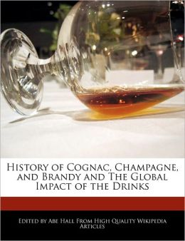 History of Cognac, Champagne, and Brandy and The Global Impact of the Drinks