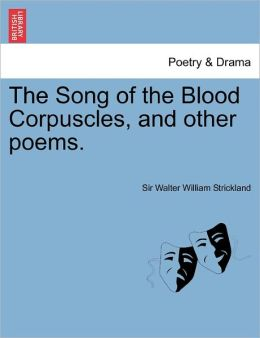 The Song Of The Blood Corpuscles, And Other Poems.