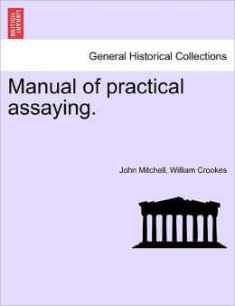 Manual Of Practical Assaying.