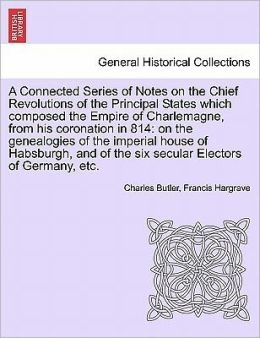 A Connected Series Of Notes On The Chief Revolutions Of The Principal States Which Composed The Empire Of Charlemagne, From His Coronation In 814