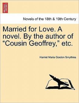 Married For Love. A Novel. By The Author Of Cousin Geoffrey, Etc.