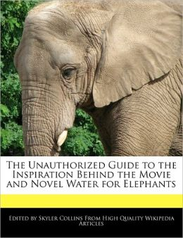 The Unauthorized Guide To The Inspiration Behind The Movie And Novel Water For Elephants