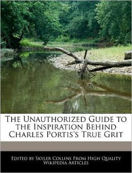 The Unauthorized Guide To The Inspiration Behind Charles Portis's True Grit
