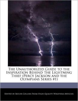The Unauthorized Guide To The Inspiration Behind The Lightning Thief (Percy Jackson And The Olympians Series #1)