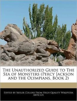 The Unauthorized Guide To The Sea Of Monsters (Percy Jackson And The Olympians, Book 2)