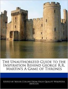 The Unauthorized Guide To The Inspiration Behind George R.R. Martin's A Game Of Thrones