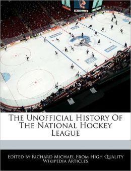The Unofficial History Of The National Hockey League