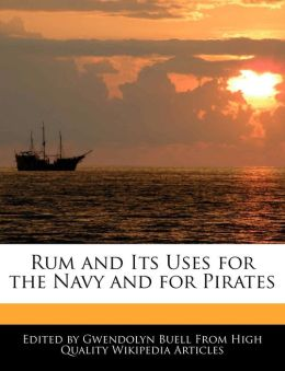 Rum And Its Uses For The Navy And For Pirates