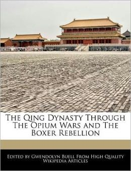 The Qing Dynasty Through The Opium Wars And The Boxer Rebellion
