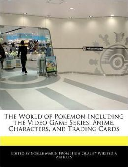 The World Of Pokemon Including The Video Game Series, Anime, Characters, And Trading Cards