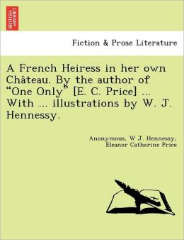 A French Heiress in her own Cha teau. By the author of
