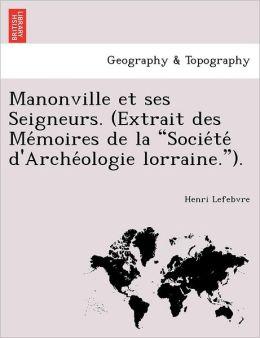 Manonville et ses Seigneurs. (Extrait des Me moires de la