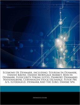 Articles On Economy Of Denmark, including: Tourism In Denmark, Danish Krone, Danish Mortgage Market, Beer In Denmark, Flexicurity, Viking Lotto, Dankort, Danmarks Nationalbank, Copenhagen Stock Exchange, Futop, Pbs A/s, Elterngeld