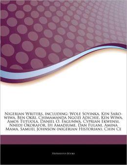 Articles On Nigerian Writers, including: Wole Soyinka, Ken Saro-wiwa, Ben Okri, Chimamanda Ngozi Adichie, Ken Wiwa, Amos Tutuola, Daniel O. Fagunwa, Cyprian Ekwensi, Nnedi Okorafor, Ifi Amadiume, Dan Fulani, Amina Mama