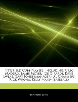 Articles On Pittsfield Cubs Players, including: Greg Maddux, Jamie Moyer, Joe Girardi, Dave Pavlas, Gary Jones (manager), Al Chambers, Rick Wrona, Kelly Mann (baseball)