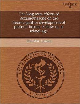The Long Term Effects Of Dexamethasone On The Neurocognitive Development Of Preterm Infants