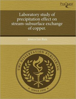 Laboratory Study Of Precipitation Effect On Stream-Subsurface Exchange Of Copper.