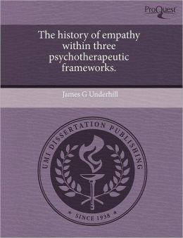 The History Of Empathy Within Three Psychotherapeutic Frameworks.