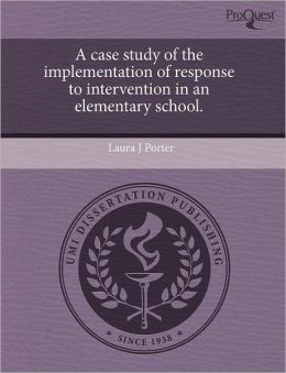 A Case Study Of The Implementation Of Response To Intervention In An Elementary School.