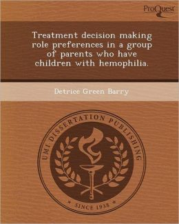 Treatment decision making role preferences in a group of parents who have children with hemophilia.