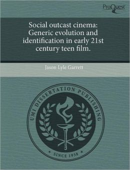 Social outcast cinema: Generic evolution and identification in early 21st century teen film.