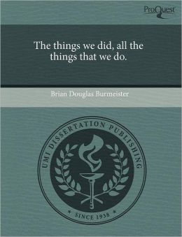 The Things We Did, All The Things That We Do.